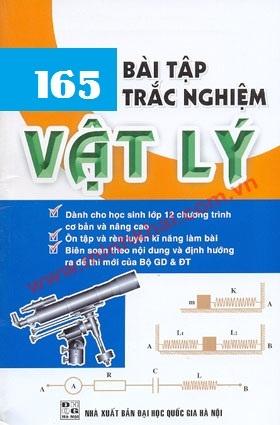 Tuyển tập 165 bài trắc nghiệm Vật lý luyện thi Đại học (hay và khó)